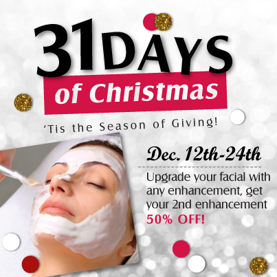 31 Days of Christmas spoiling… enhance your facial for 50% off