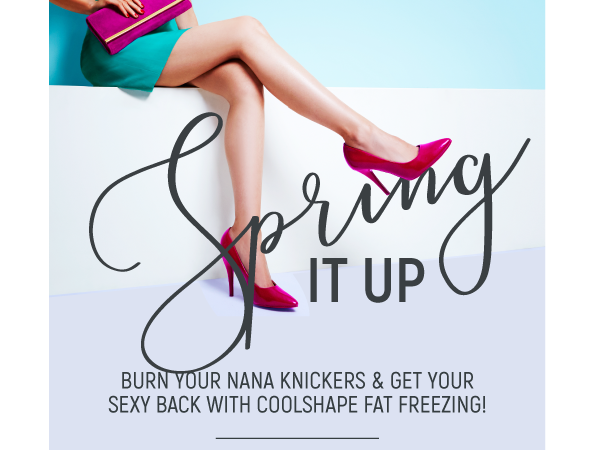 Spring It Up! Burn Your Nana Knickers & Get Your Sexy Back with Coolshape Fat Freezing